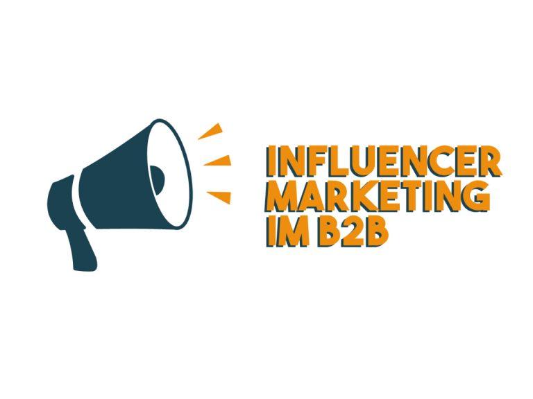 Influencer Marketing im B2B