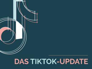 Das Tiktok Update