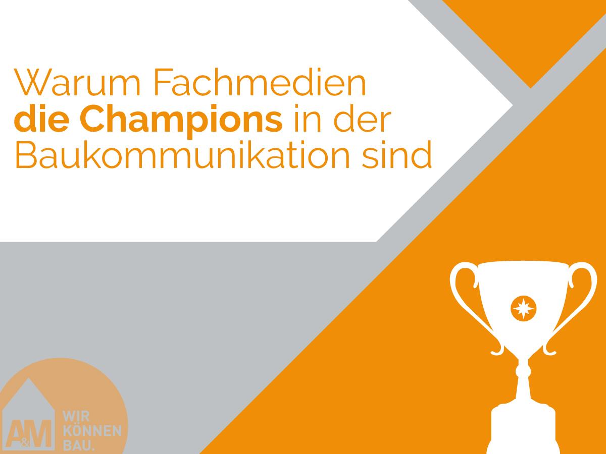 Warum Fachmedien die Champions in der Baukommunikation sind.